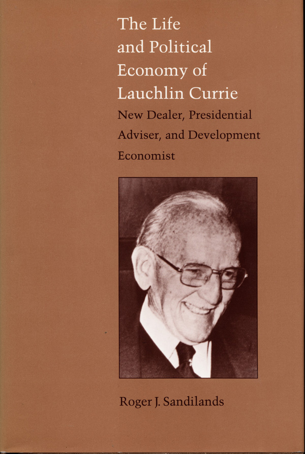 The Life and Political Economy of Lauchlin Currie