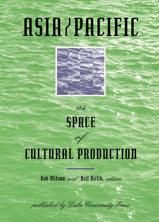 Asia⁄Pacific as Space of Cultural Production