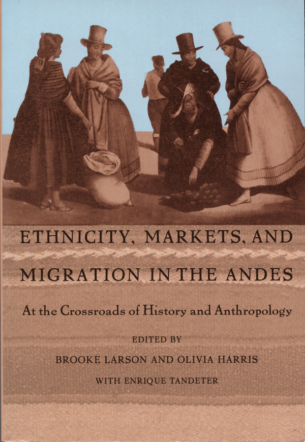 Ethnicity, Markets, and Migration in the Andes