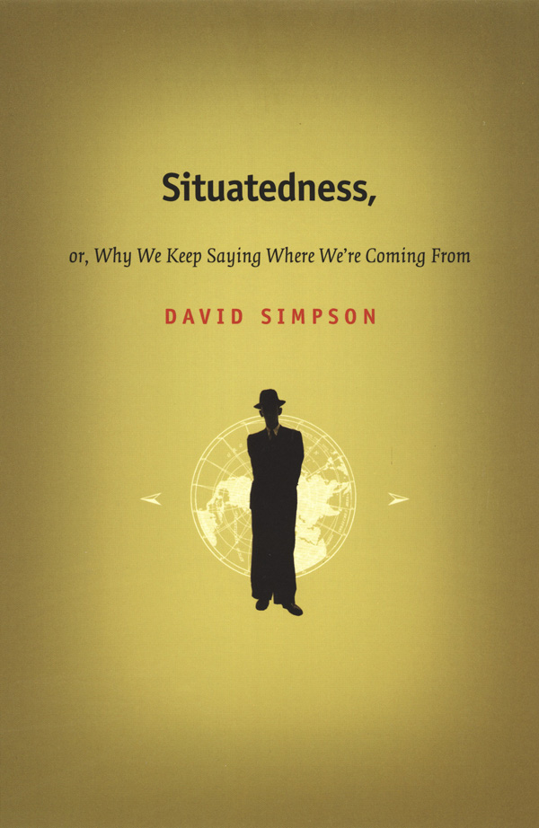 Situatedness, or, Why We Keep Saying Where We re Coming From