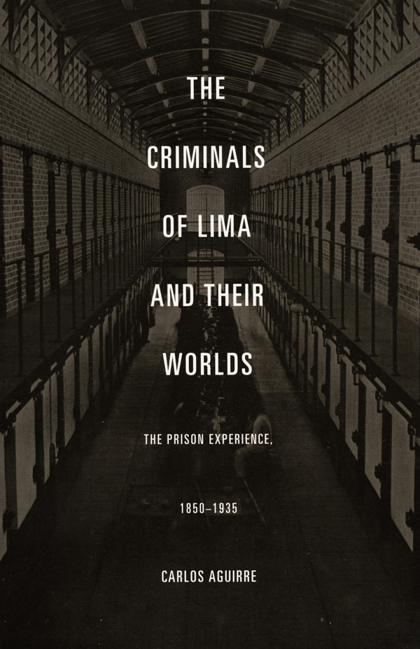 The Criminals of Lima and Their Worlds