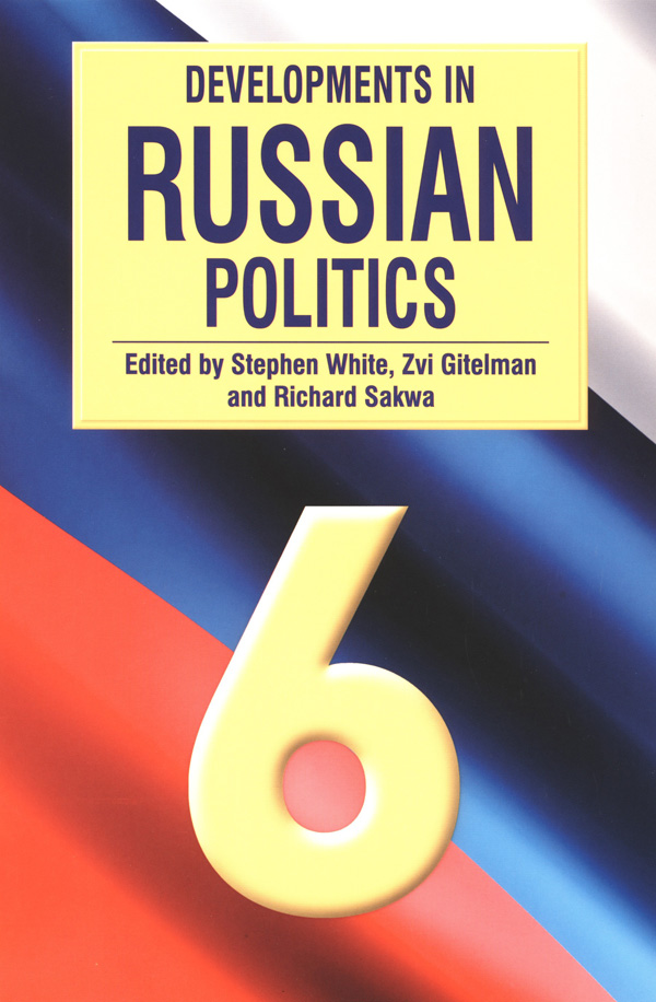 Developments in Russian Politics 6