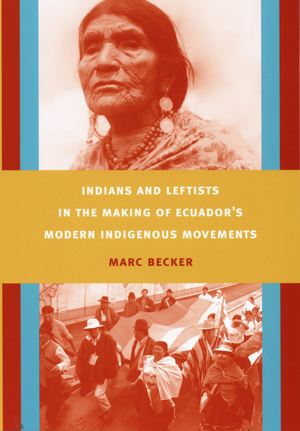 Indians and Leftists in the Making of Ecuador′s Modern Indigenous Movements