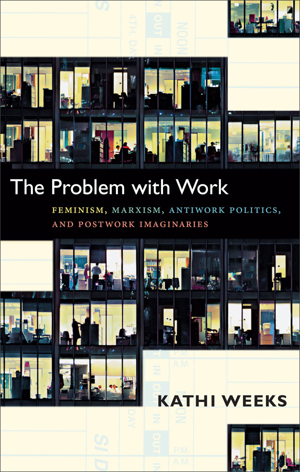 The Problem With Work Feminism Marxism Antiwork Politics And Postwork Imaginaries A John Hope Franklin Center
