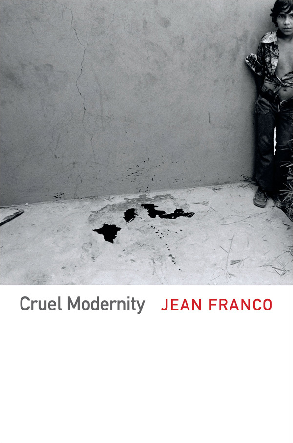 Cruel Modernity, Jean Franco, Duke University Press