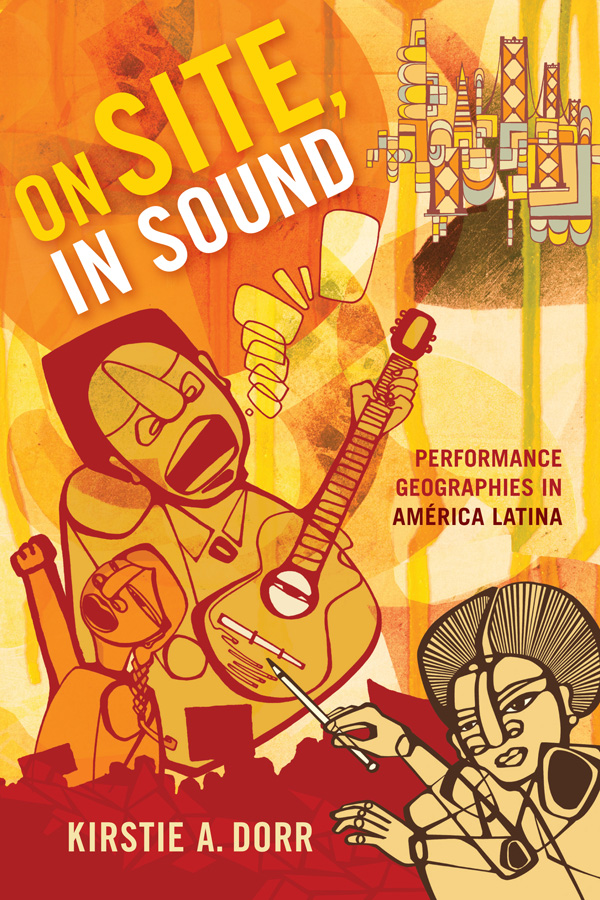 Image result for Kirstie Dorr's On Site, In Sound: Performance Geographies in América Latina