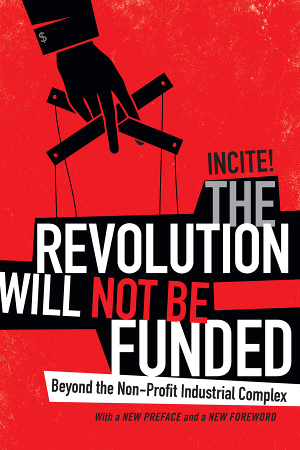 The Revolution Will Not Be Funded: Beyond the Non-Profit Industrial Complex - Best Sellers