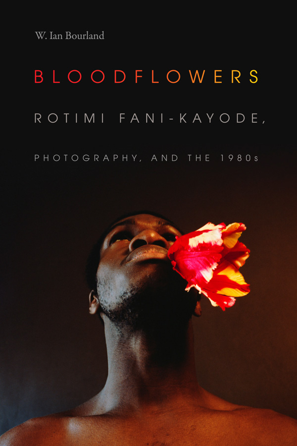 Bloodflowers: Rotimi Fani-Kayode, Photography, and the 1980s - New