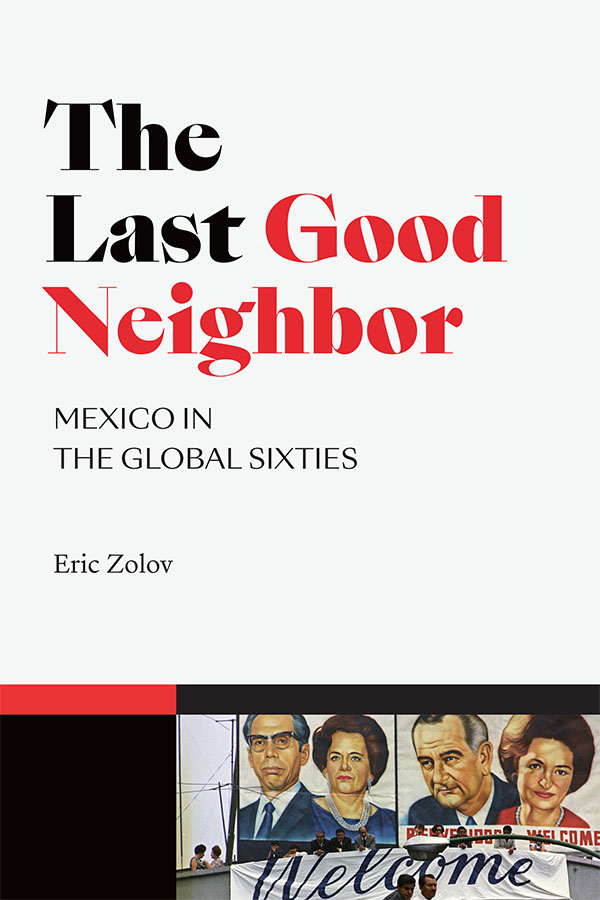 The Last Good Neighbor: Mexico in the Global Sixties - New