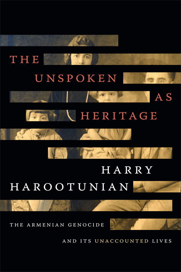 The Unspoken as Heritage: The Armenian Genocide and Its Unaccounted Lives - New