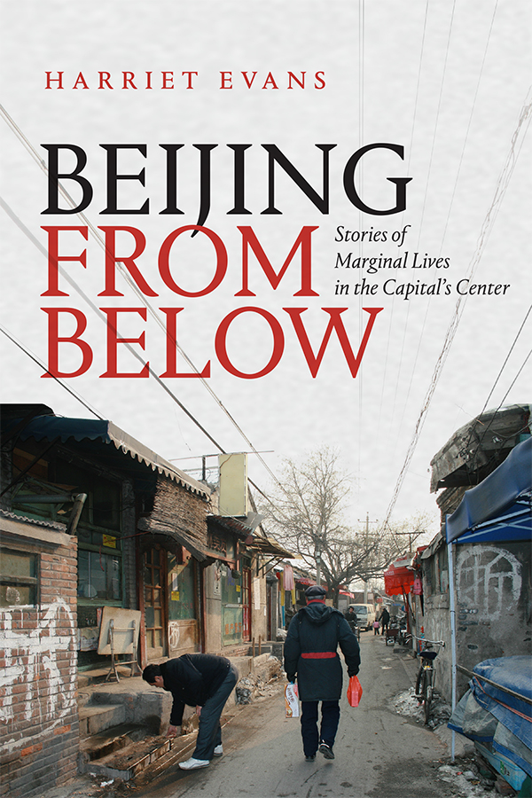 Beijing from Below: Stories of Marginal Lives in the Capital's Center - New