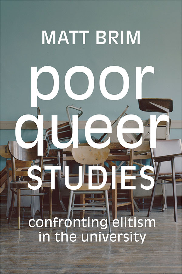Poor Queer Studies: Confronting Elitism in the University - New