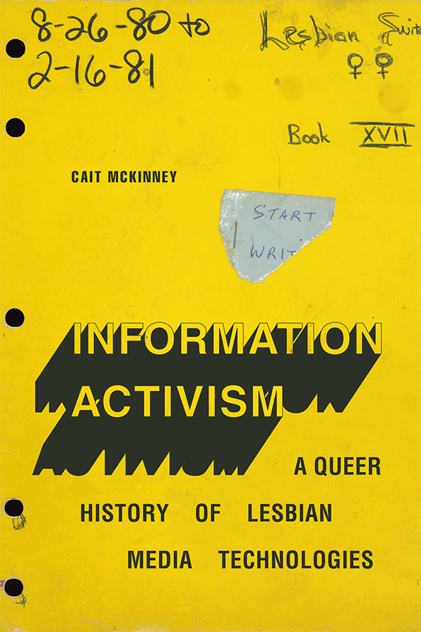 Information Activism: A Queer History of Lesbian Media Technologies - New