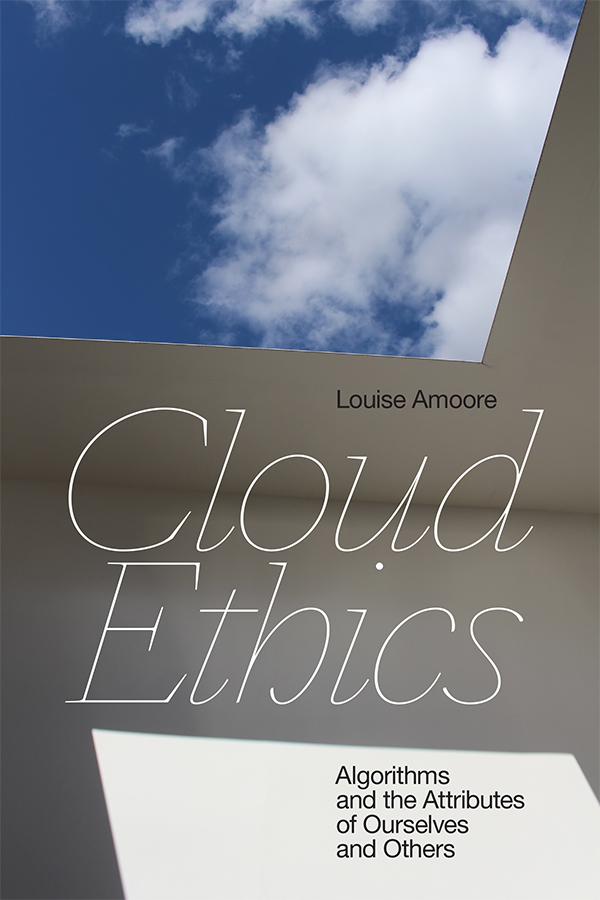 Cloud Ethics: Algorithms and the Attributes of Ourselves and Others - New