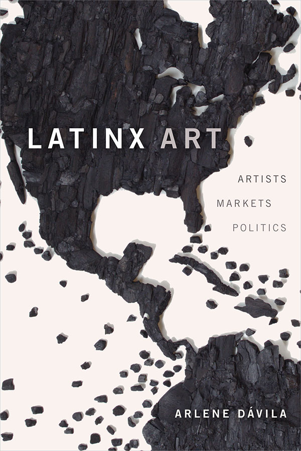 Latinx Art: Artists, Markets, and Politics - New
