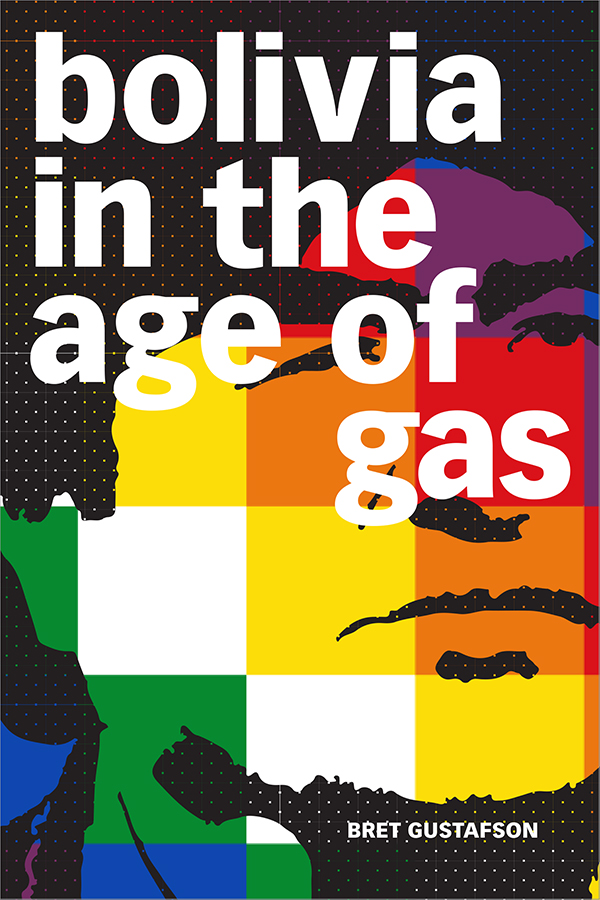 Bolivia in the Age of Gas - New