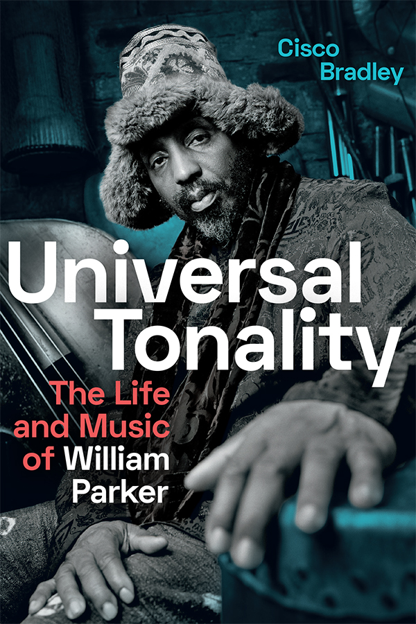Universal Tonality: The Life and Music of William Parker - New