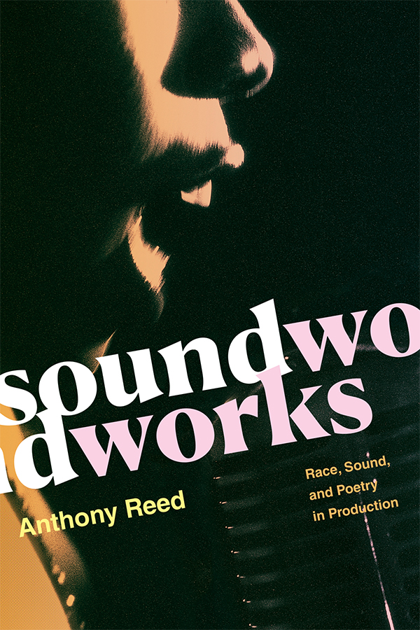 Soundworks: Race, Sound, and Poetry in Production - New
