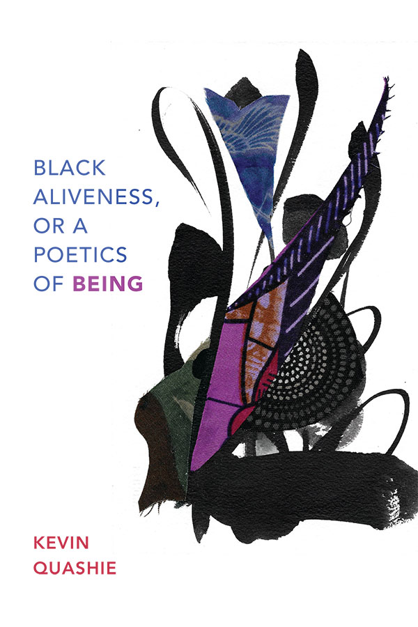 Black Aliveness, or A Poetics of Being - New